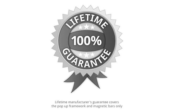 Our impressive lifetime guarantee covers the pop up frame & magnetic bars against manufacturer's defects